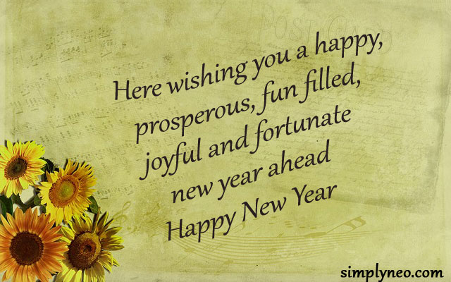 Here wishing you a happy, prosperous, fun filled, joyful and fortunate new year ahead Happy New Year